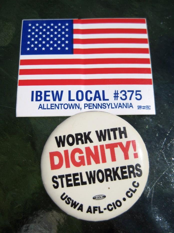 WORK WITH DIGNITY STEELWORKERS USWA AFL-CIO * CLC PIN + IBEW LOCAL #375 STICKER