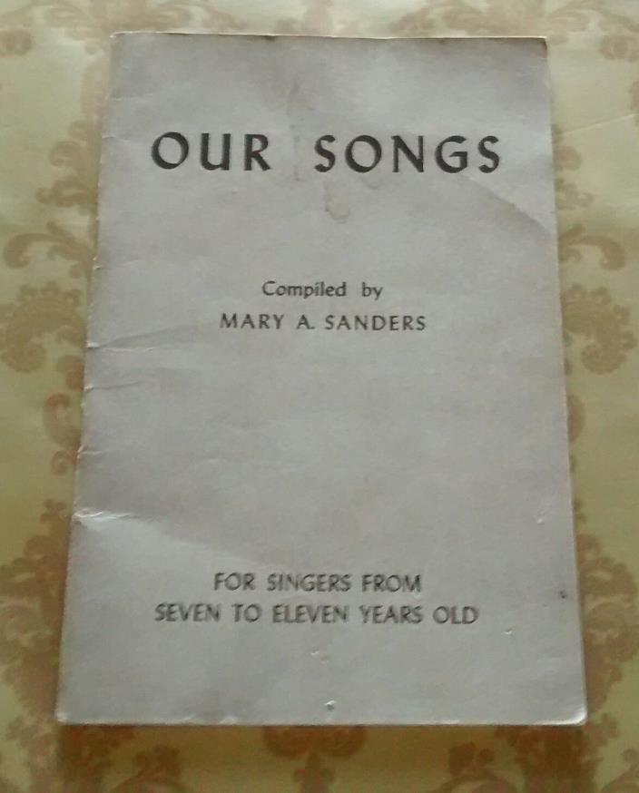 OUR SONGS, MARY A SANDERS, FOR SINGERS FROM SEVEN TO ELEVEN YEARS OLD, 1942