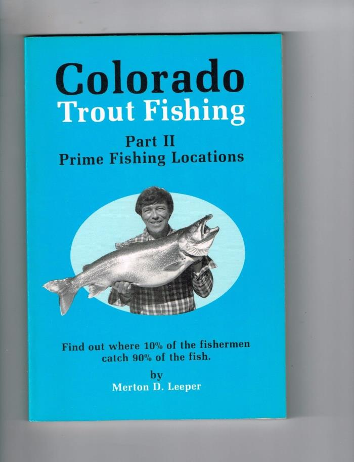 Vintage 1988 1st Ed. COLORADO TROUT FISHING II: PRIME FISHING LOCATIONS, Leeper