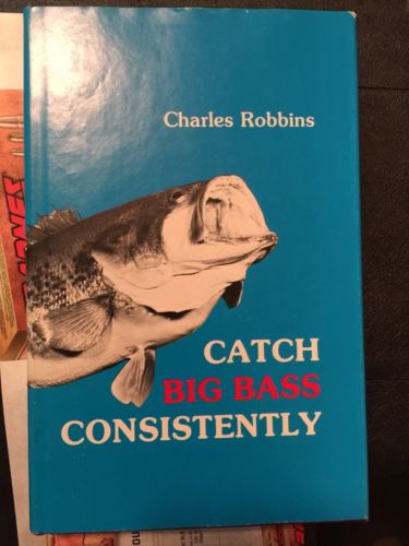 CATCH BIG BASS CONSISTENTLY by Charles Robbins
