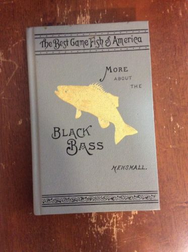 The Best Game Fish Of America More About The Black Bass 1889 Reproduction