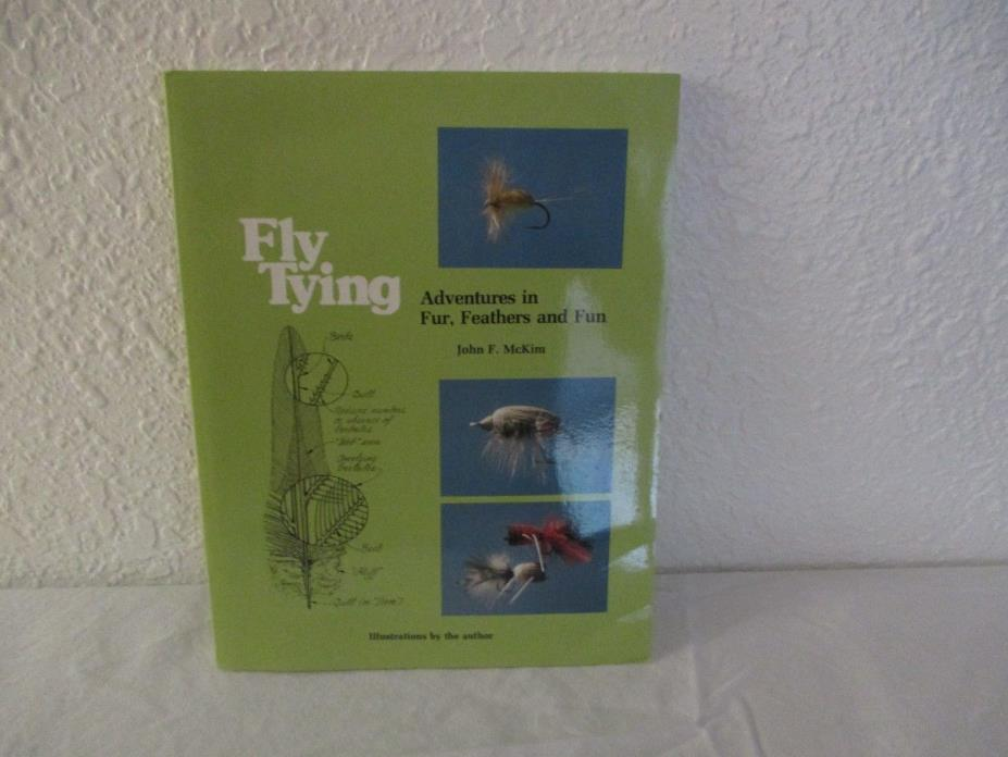 FLY TYING Adventures in Fur, Feathers and Fun  by John McKim *signed with fly