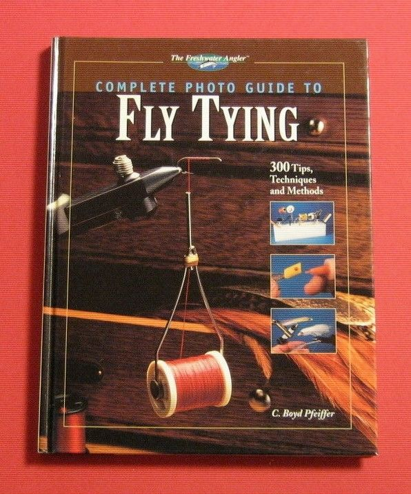 The Freshwater Angler: Complete Photo Guide to Fly Tying : 300 Tips, Techniques