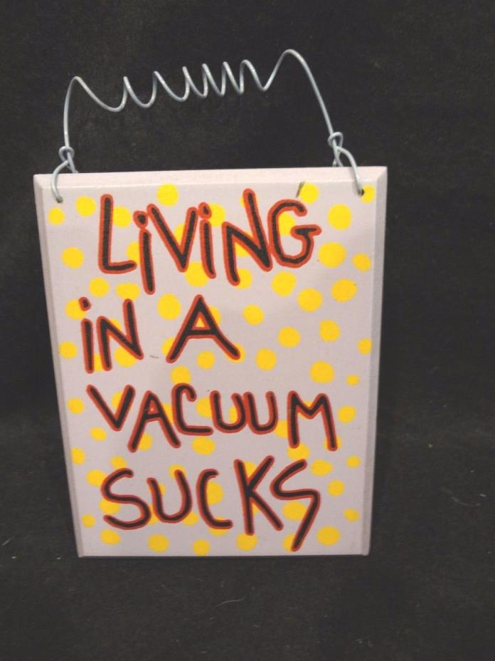 Funny Saying Small Wood Sign Plaque (Living in a Vacuum Sucks) Home Office Decor