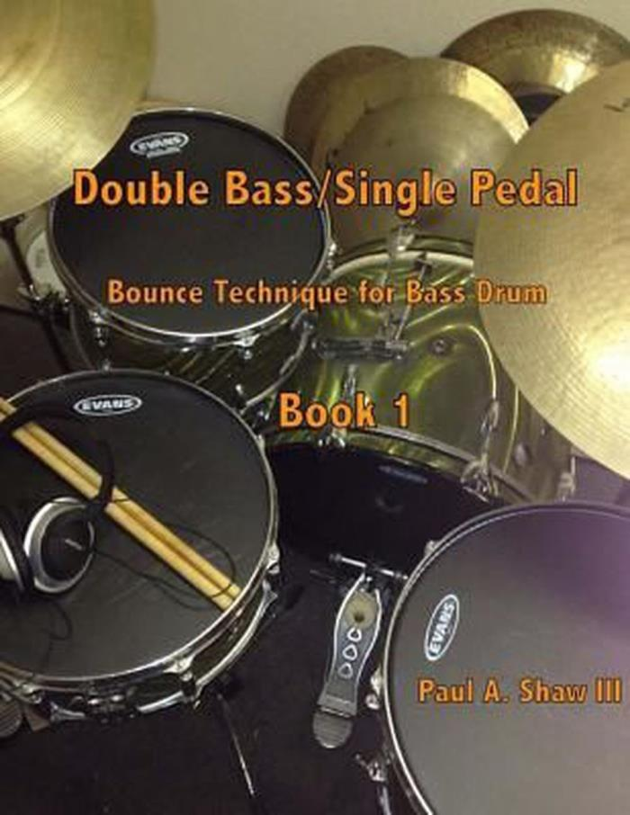 Double Bass/Single Pedal: Bounce Technique for Bass Drum Book 1 by Paul Shaw