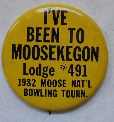 Vintage 1982 I've Been to Moosekegon Lodge #491 Bowling Tourny Pinback Button