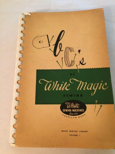 1951 ABC's of White Magic Sewing White Sewing Machines Volume 1 Book