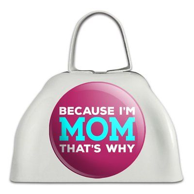 Because I'm Mom That's Why Funny White Metal Cowbell Cow Bell Instrument
