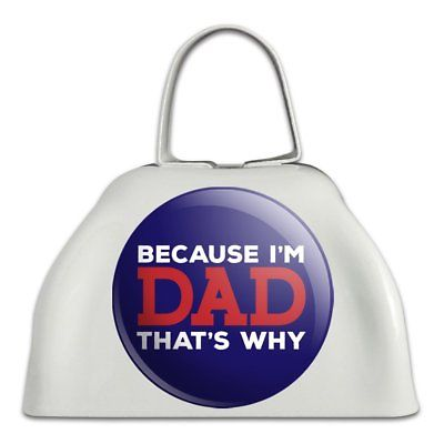 Because I'm Dad That's Why Funny White Metal Cowbell Cow Bell Instrument