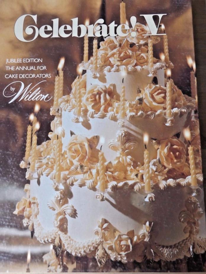WILTON CAKE DECORATING BOOK ~ CELEBRATE V ~ANNUAL FOR CAKE DECORATORS~1978