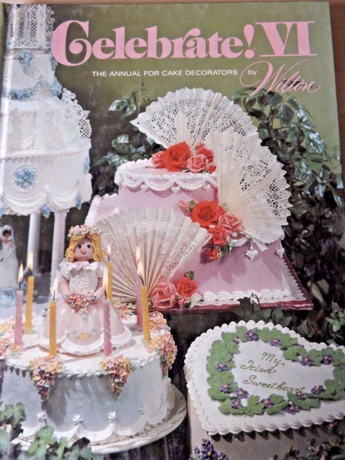 WILTON CAKE DECORATING BOOK ~ CELEBRATE VI ~ANNUAL FOR CAKE DECORATORS~1981
