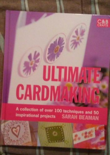 Ultimate Cardmaking Book: A collection of over 100 techiques and 50 projects