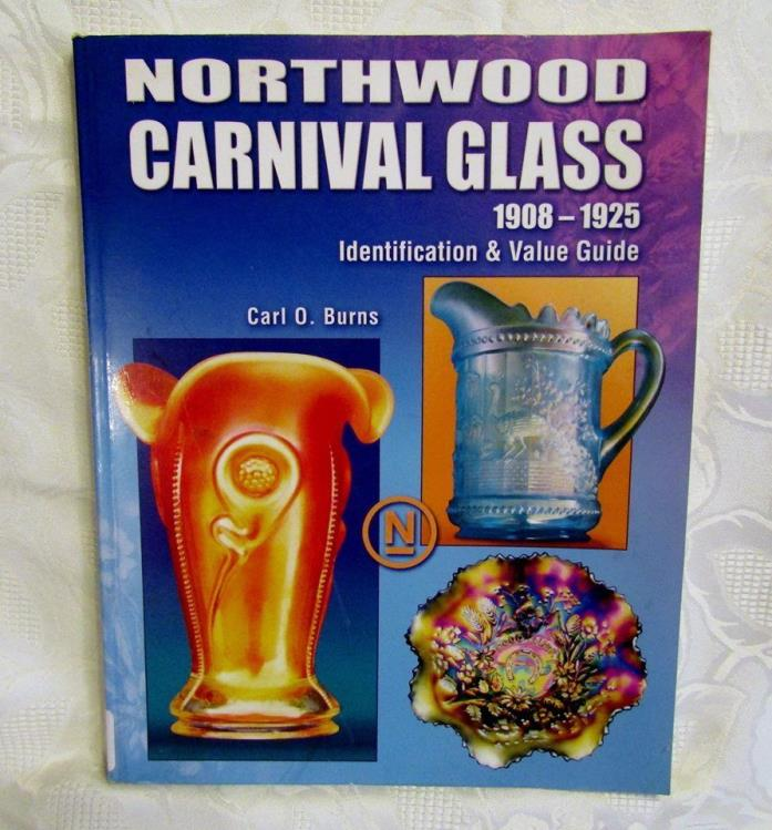 Northwood Carnival Glass 1908 - 1925 Identification & Value Guide by Carl Burns