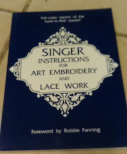 SINGER INSTRUCTIONS FOR ART EMBROIDERY AND LACE WORK FACSIMILE EDITION SEW BOOK
