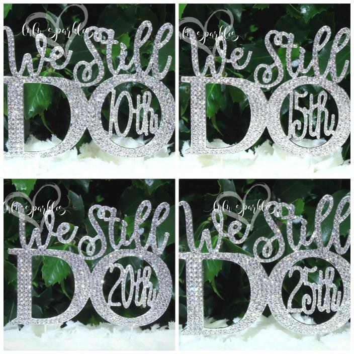 We Still Do © 10th 15th 20th 25th Wedding Anniversary Rhinestone Cake Topper New