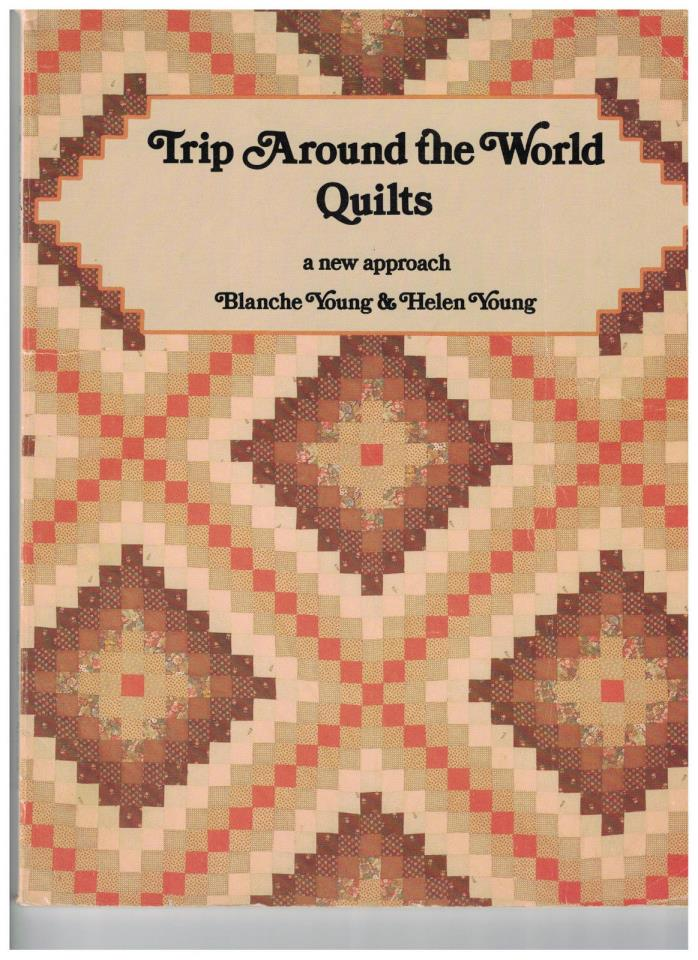 (1980) Trip Around The World - Quilts by Blanche Young & Helen Young instruction