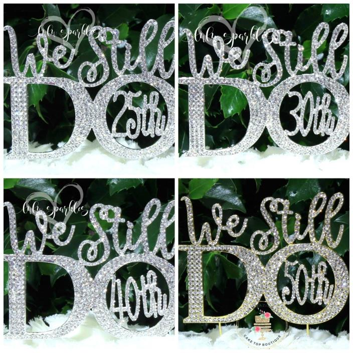 We Still Do © 25th 30th 40th 50th Wedding Anniversary Rhinestone Cake Topper New