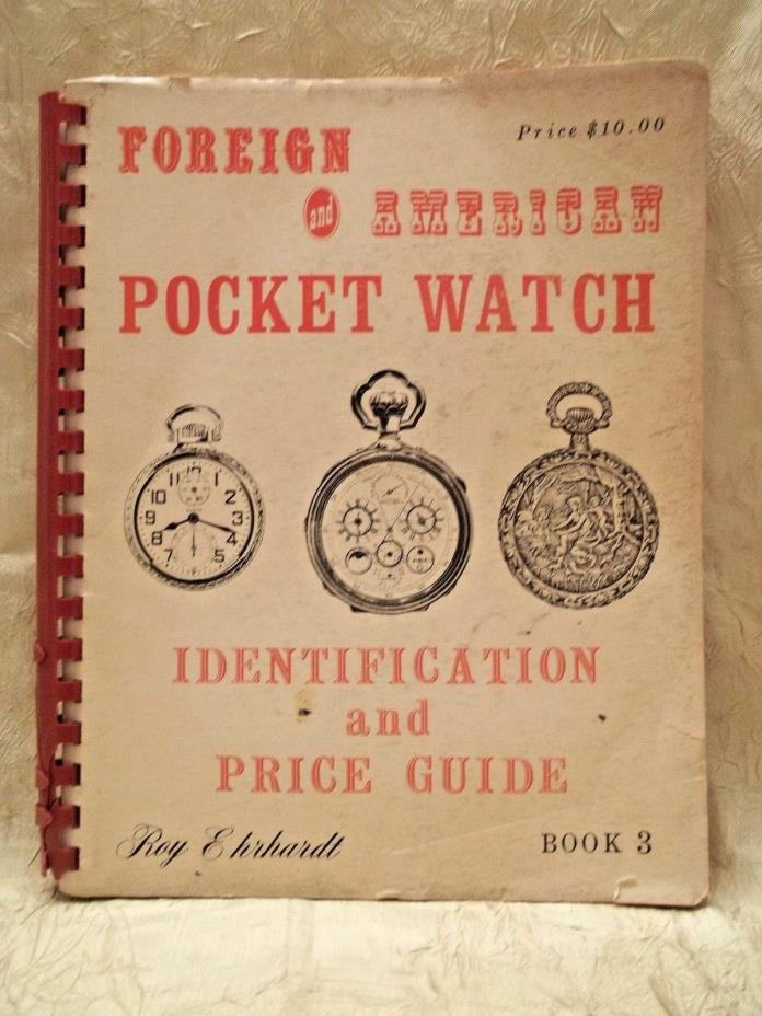 Roy Ehrhardt's Foreign & American Pocket Watch Identification and Price Guide