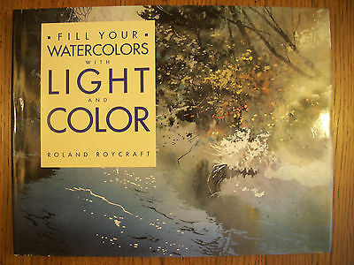 Fill Your Watercolors with Light and Color Roland Roycraft 1990 HB DC VGC 14-1-C