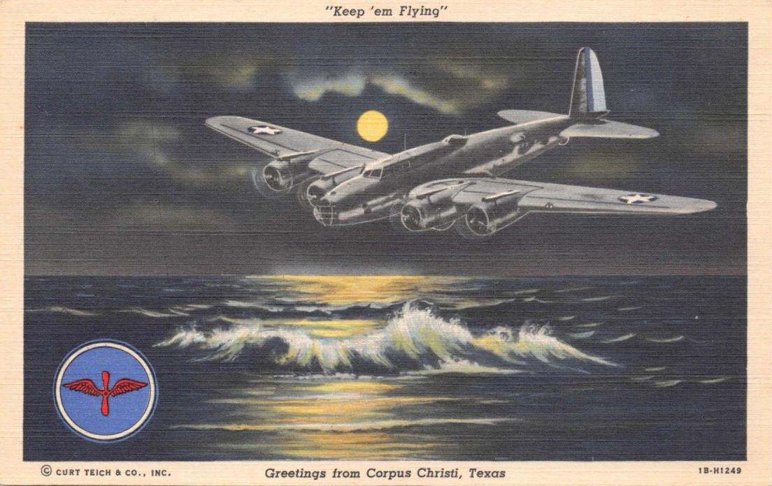 KEEP 'EM FLYING~GREETINGS FROM CORPUS CHRISTI TEXAS~MOONLIGHT POSTCARD 1940s