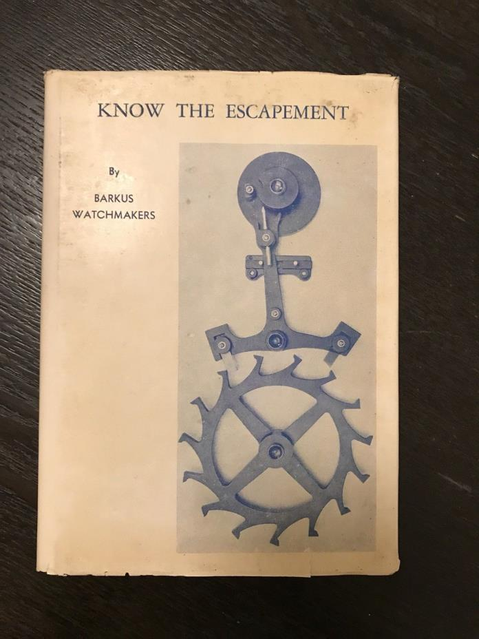 Know the Escapement Hardcover Book Barkus Watchmakers SIGNED FIRST EDITION 1943