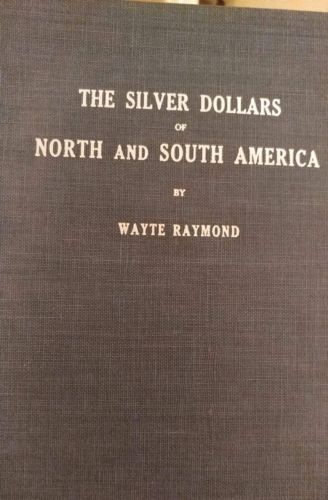 The Silver Dollars Of North And South America Wayte Raymond First Edition 1939
