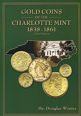 Gold Coins of the Charlotte Mint: 1838-1861 Third Edition by Douglas Winter Book