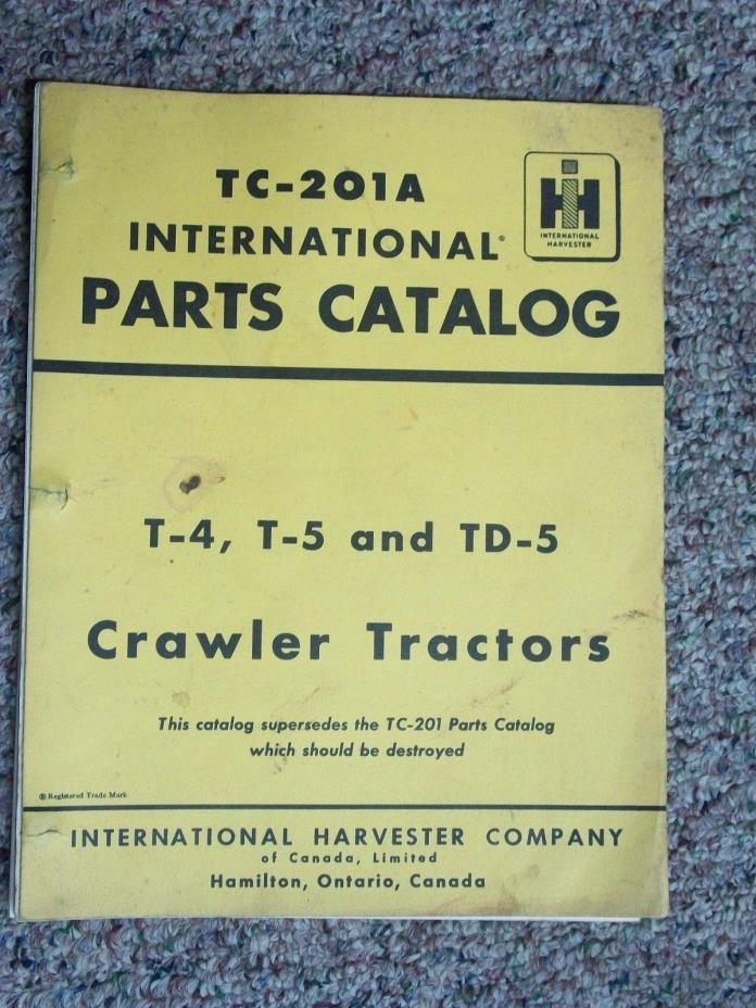 International IH  T-4 T-5 & TD-5 Crawler Tractor Parts Manual Catalog TC-201 A