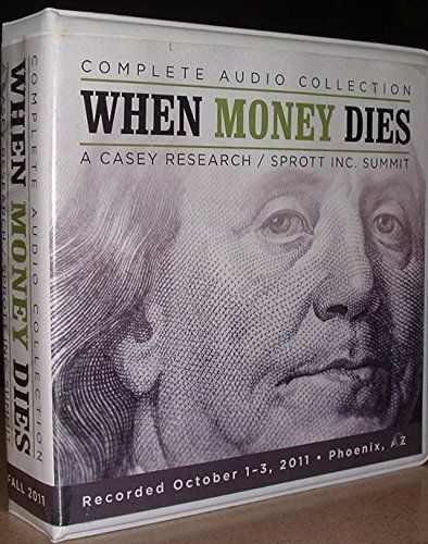 When Money Dies A Casey Research Sprott Inc Summit Complete 22 Cd Audio
