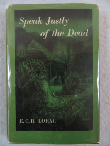 E.C.R. Lorac SPEAK JUSTLY OF THE DEAD Doubleday and Company 1953