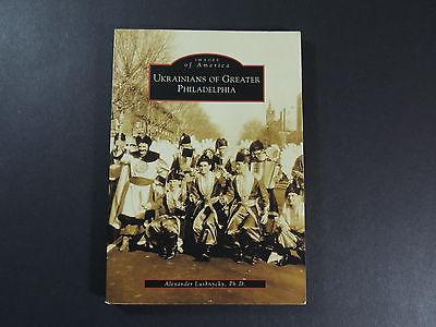 Ukrainians of Greater Philadelphia Images of America Book Lushnycky 2007 VG