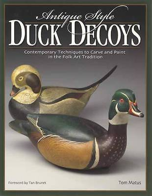 Antique-Style Duck Decoys : Contemporary Techniques to Carve and Paint in the...