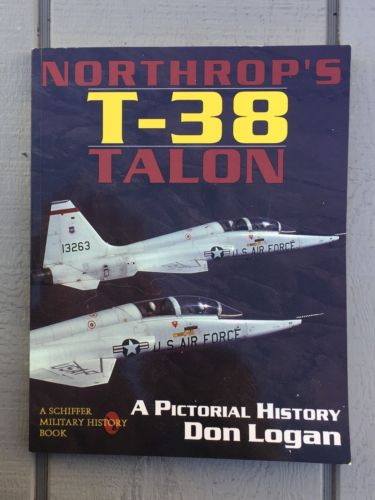 Northrop's T-38 TALON: A Pictorial History A Schiffer Military History Book