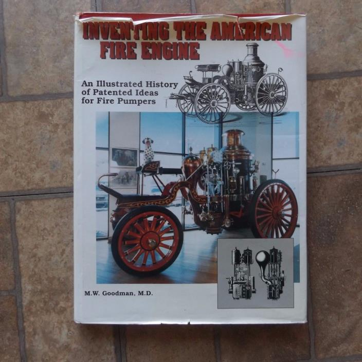 Inventing the American Fire Engine by M.W. Goodman