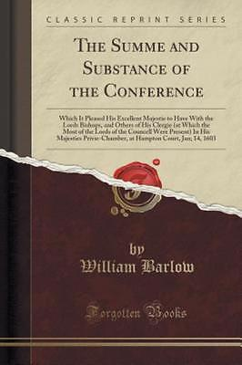 The Summe and Substance of the Conference: Which It Pleased His Excellent Majes