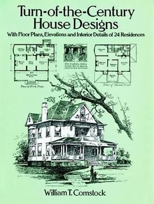 Turn-Of-The-Century House Designs: With Floor Plans, Elevations and Interior Det