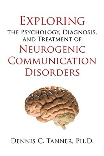 Exploring the Psychology, Diagnosis, and Treatment of Neurogenic Communication D
