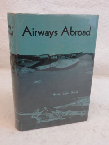 Smith AIRWAYS ABROAD Story of American World Air Routes SIGNED 1950 1stEd HC/DJ