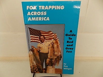 RAY MILLIGAN FOX TRAPPING ACROSS AMERICA TRAPPING BOOK TRAPPER INFORMATION