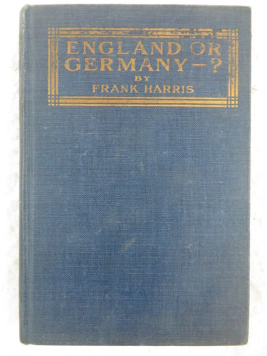 Frank Harris ENGLAND OR GERMANY-? The Wilmarth Press 1915