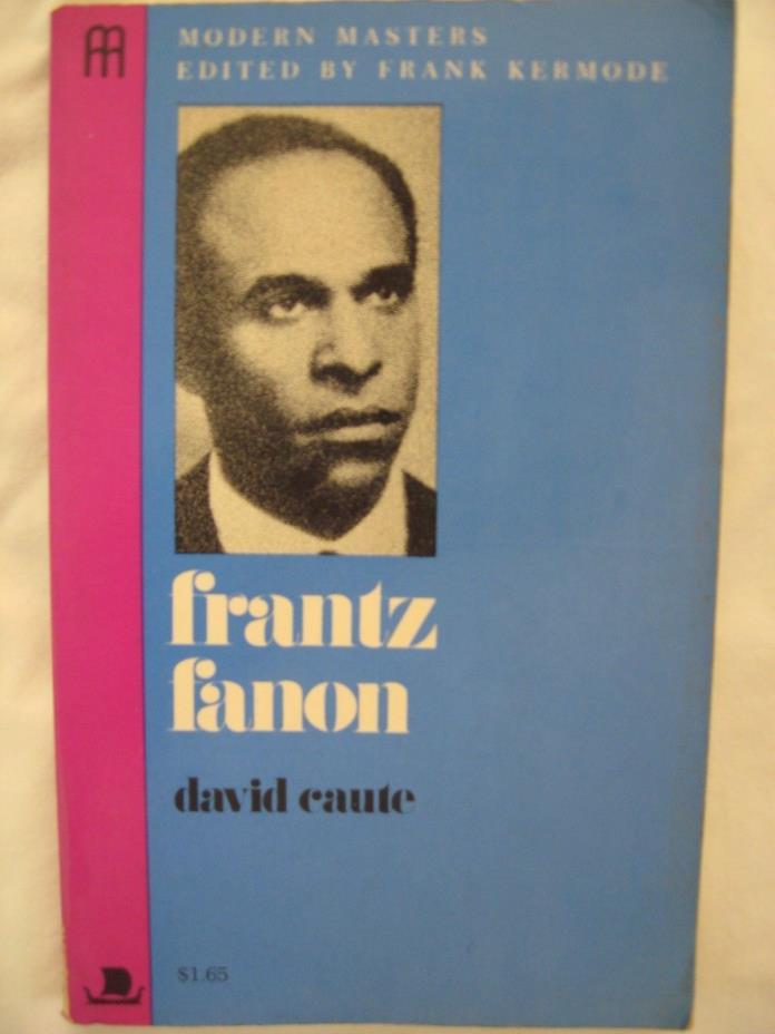 Frantz Fanon by David Caute Edited by Frank Kermode