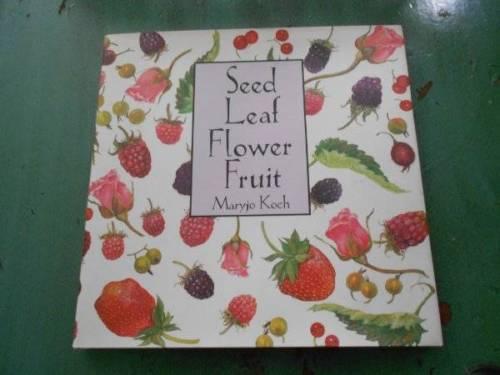 Seed Leaf Flower Fruit. Maryjo Koch.