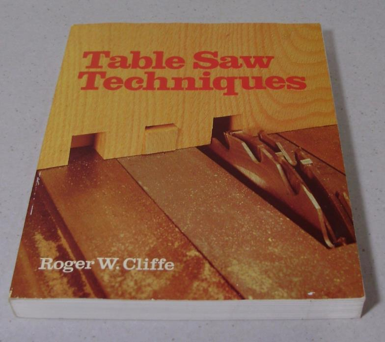 Table Saw Techniques by Roger W Cliffe 1984 Softcover