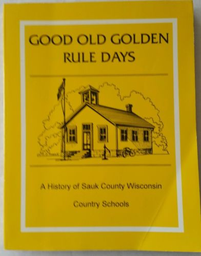 Good Old Golden Rule Days A History Of Sauk County Wisconsin County Schools