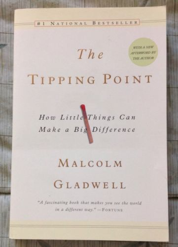The Tipping Point How Little Things Make A Big Difference Malcolm Gladwell 2002