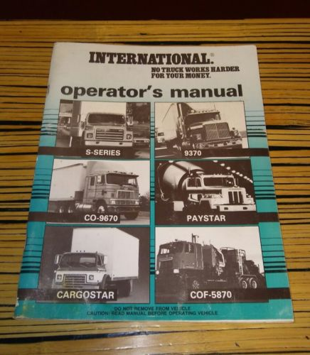 IH INTERNATIONAL HARVESTER TRUCKS OPERATORS MANUAL S SERIES 9370 CO9670 PAYSTAR