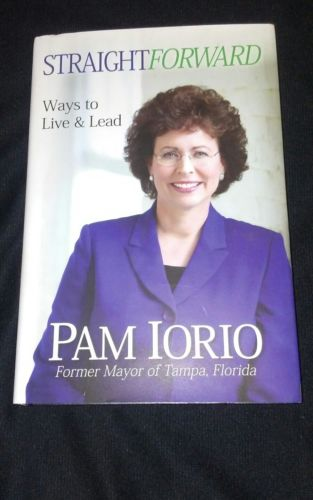 SIGNED - StraightForward: Ways to Live & Lead by Pam Iorio.HARDCOVER BRAND NEW