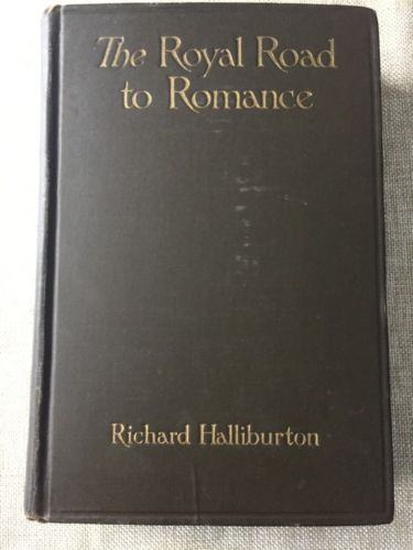 The Royal Road to Romance by Richard Halliburton SIGNED (1925 Bobbs Merrill HC)