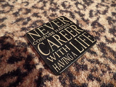 Never Confuse Having a Career with Having a Life Black Gold Used Sign Plaque 4