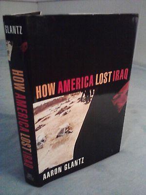 How America Lost Iraq by Aaron Glantz (2005, Hardcover)